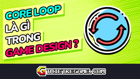 Core Loop là gì trong Game Design