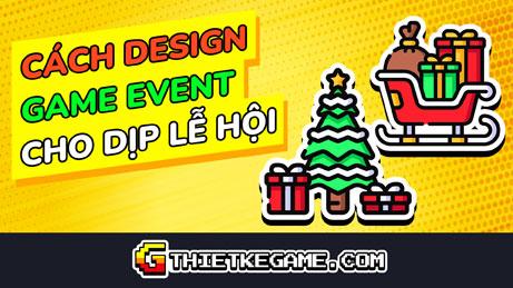 Hướng dẫn cách design Game Event cho dịp lễ hội