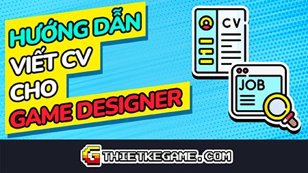 Hướng dẫn viết CV tìm việc cho Game Designer